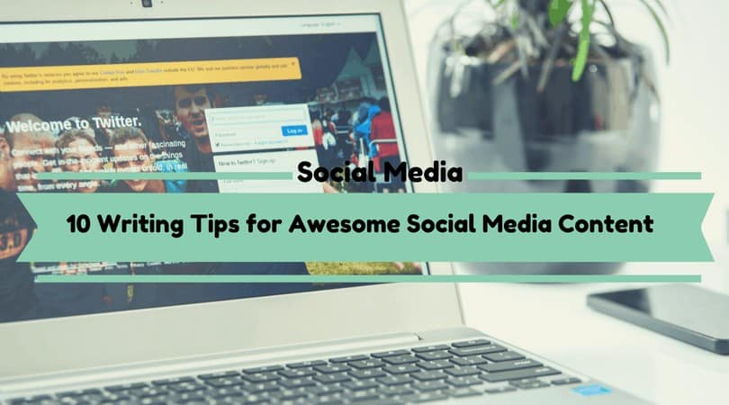 10 Writing Tips for Awesome Social Media Content