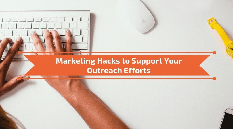 Marketing Hacks to Support Your Outreach Efforts