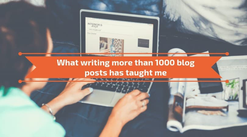 What writing more than 1000 blog posts has taught me