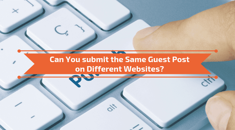 Can You submit the Same Guest Post on Different Websites
