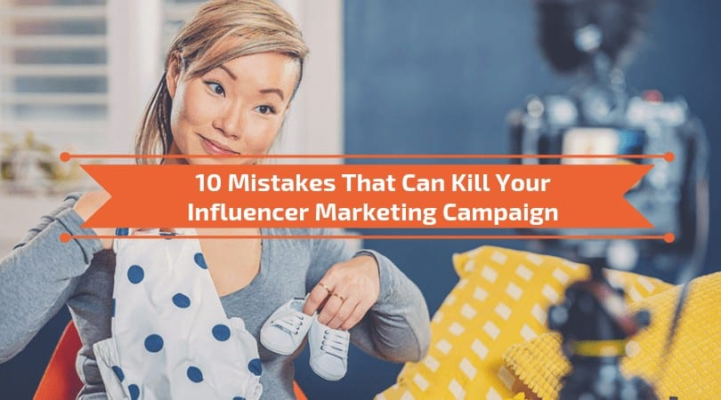 Top X List Post Example: 10 Mistakes That Can Kill Your Influencer Marketing Campaign