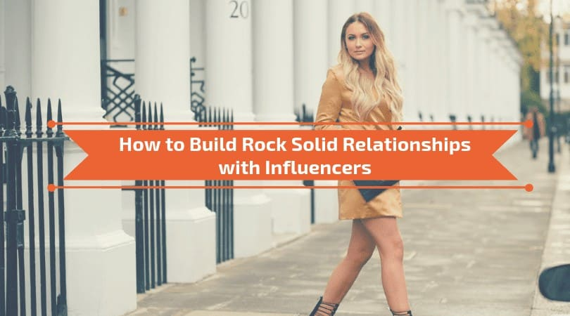 How to Build Rock Solid Relationships with Influencers