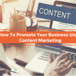 How To Promote Your Business Using Content Marketing