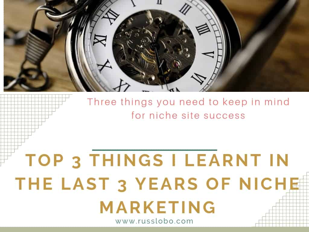 Top 3 Things I Learn In The Last 3 Years Of Niche Marketing