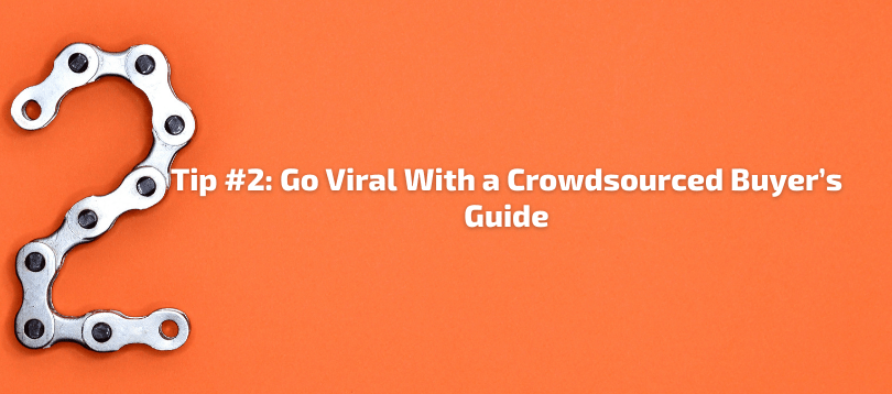 Tip #2 Go Viral With a Crowdsourced Buyer's Guide