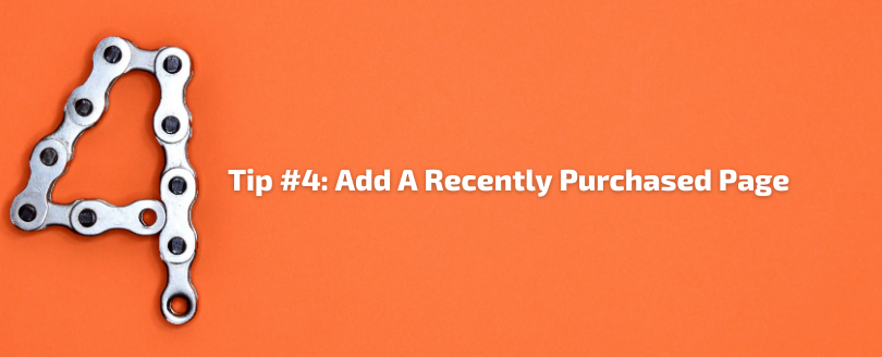 Tip #4 - Add A Recently Purchased Page