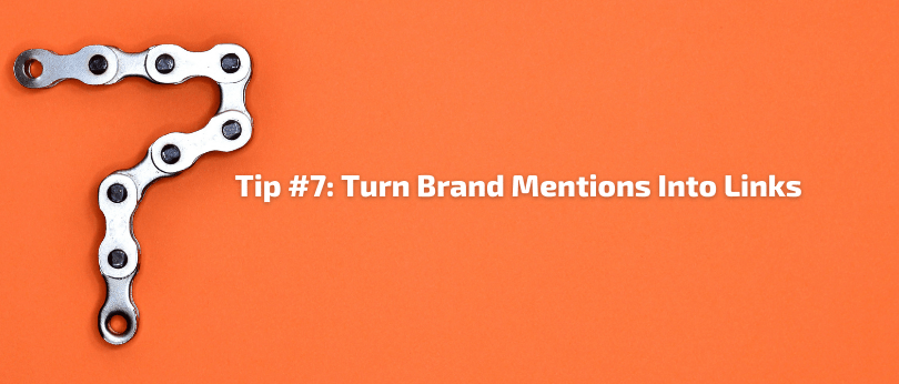 Tip #7 - Turn Brand Mentions Into Links