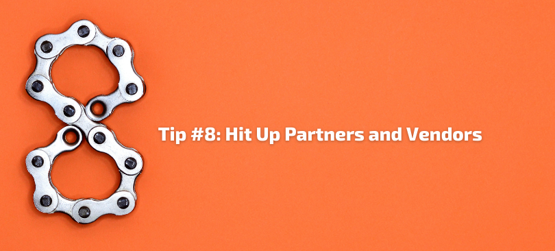 Tip #8 - Hit Up Partners and Vendors
