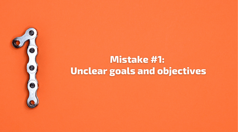 Mistake 1 - Unclear goals and objectives