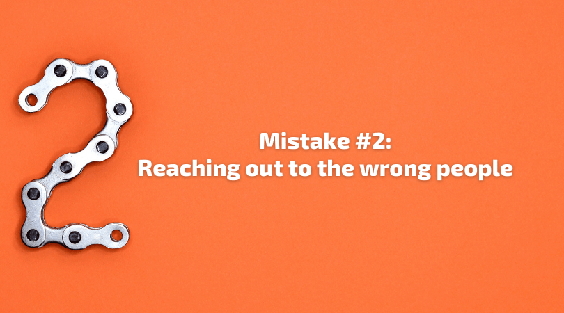 Mistake 2 - Reaching out to the wrong people