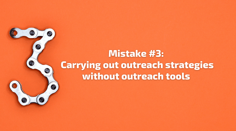Mistake 3 - Carrying out outreach strategies without outreach tools