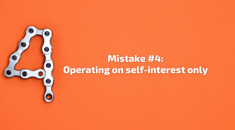 Mistake 4 - Operating on self-interest only