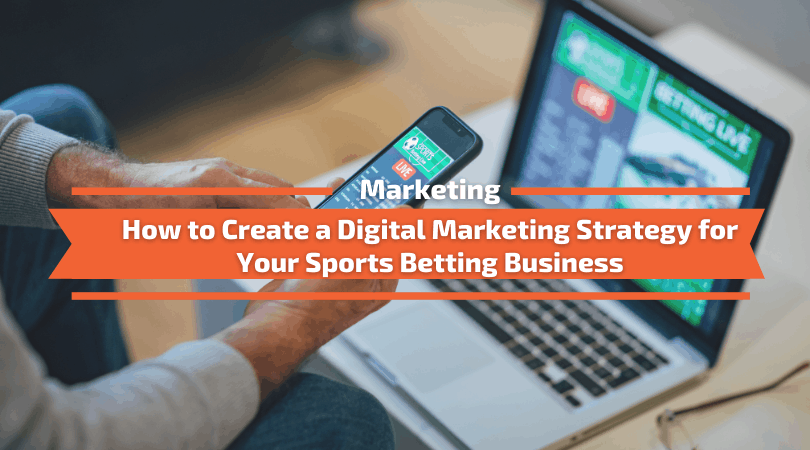 How to Create a Digital Marketing Strategy for Your Sports Betting Business